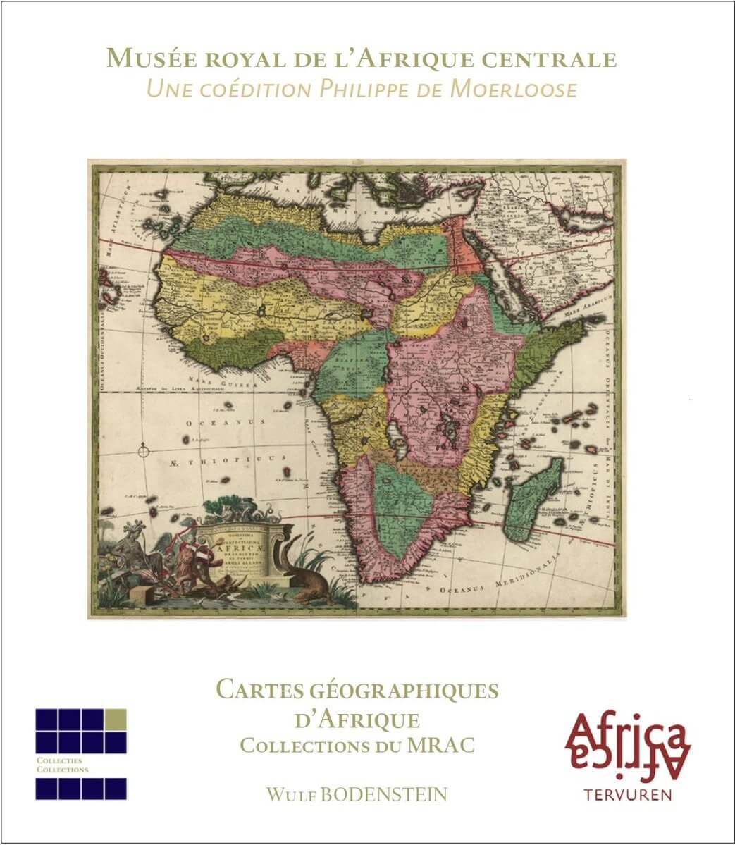 """""""Cartes géographiques d'Afrique"""" de Wulf Bodenstein : 2e ouvrage co-édité par Philippe de Moerloose et le MRAC"""